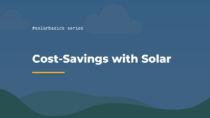 #solarbasics series cost savings with solar