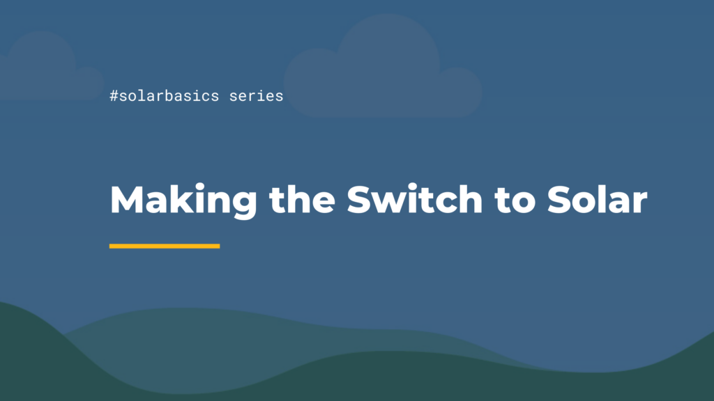 #solarbasics series making the switch to solar